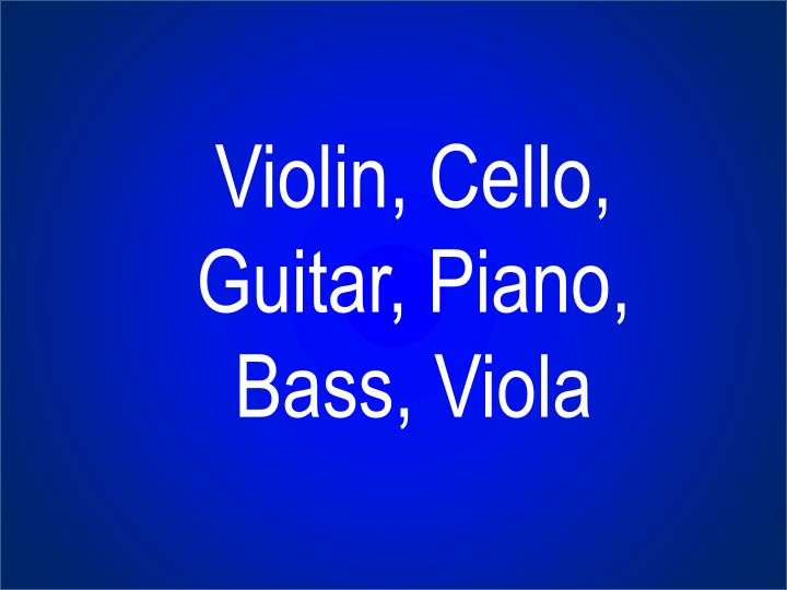 Violin, Cello, Guitar, Piano, Bass, Viola