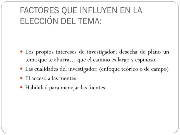 FACTORES QUE INFLUYEN EN LA ELECCIÓN DEL TEMA: