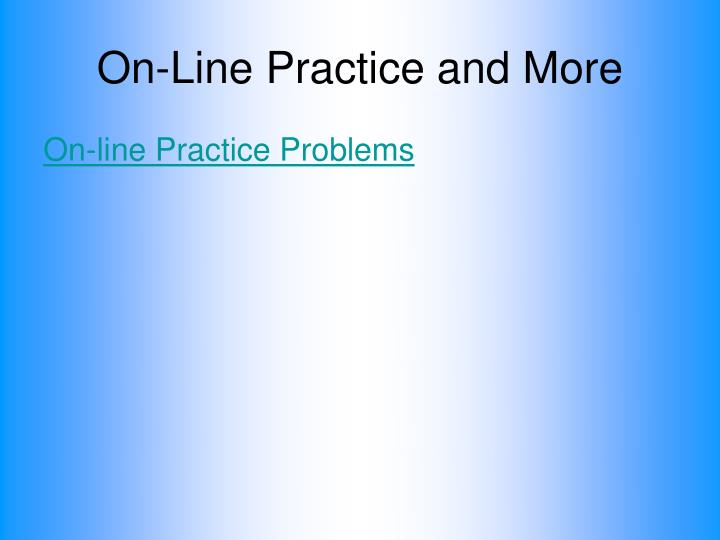 On-Line Practice and More