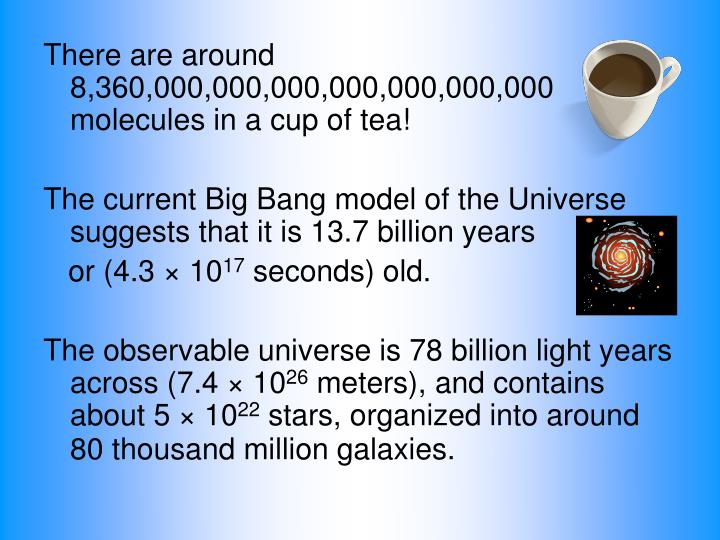 There are around 8,360,000,000,000,000,000,000,000 molecules in a cup of tea!