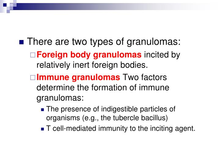 There are two types of granulomas: