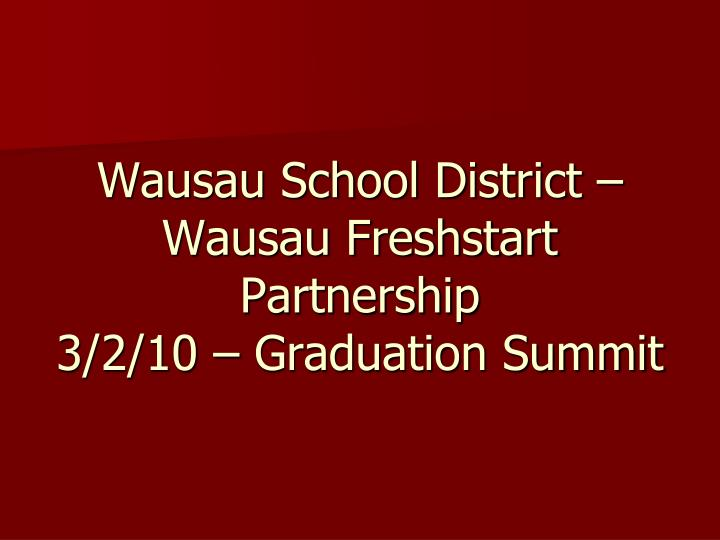 Wausau school district wausau freshstart partnership 3 2 10 graduation summit