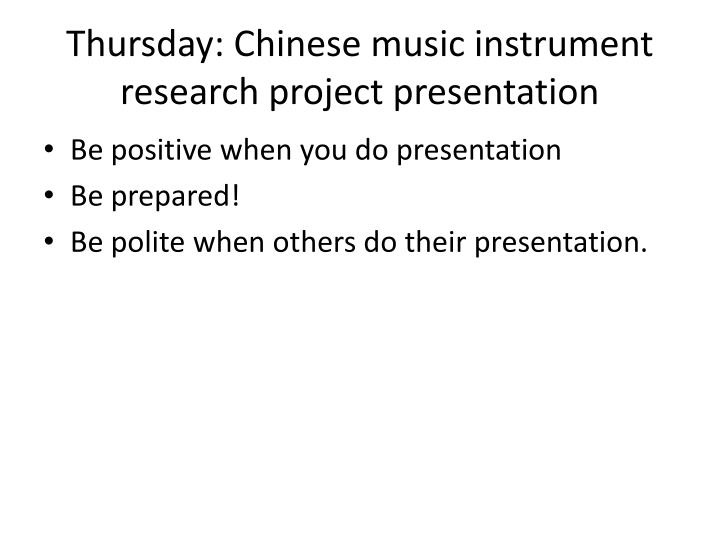 Thursday: Chinese music instrument research project presentation