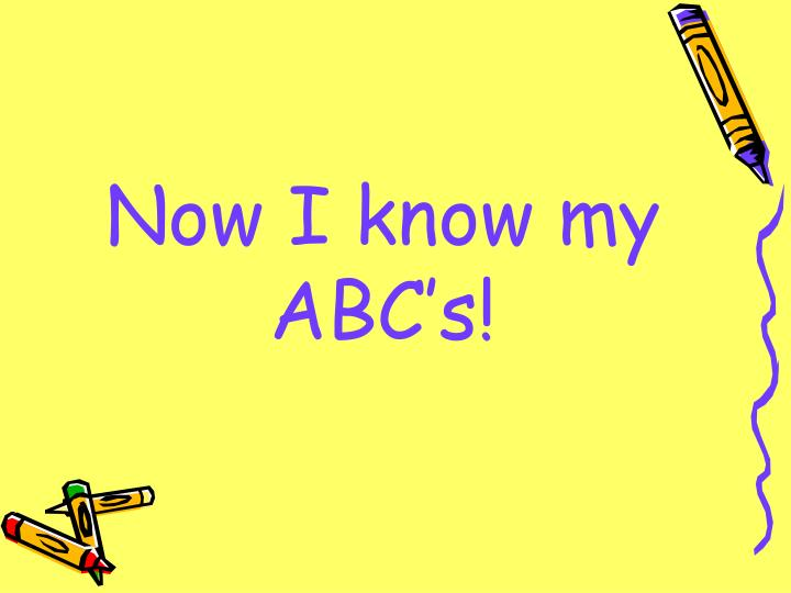 Now I know my ABC's!