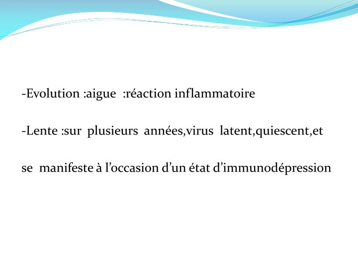-Evolution :aigue  :réaction inflammatoire