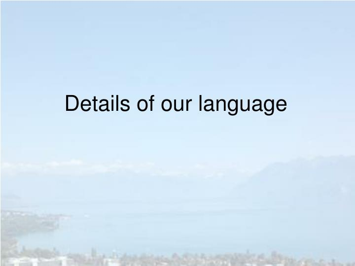 Details of our language