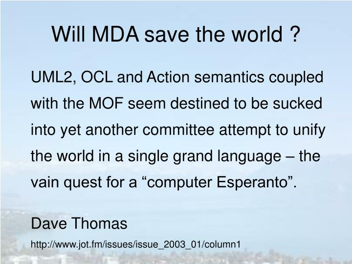 Will MDA save the world ?