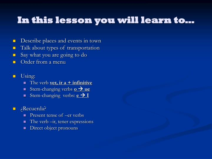 In this lesson you will learn to…