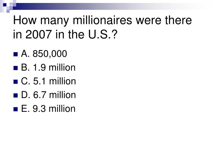 How many millionaires were there in 2007 in the u s