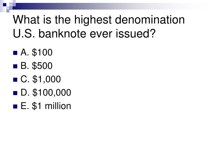 What is the highest denomination U.S. banknote ever issued?