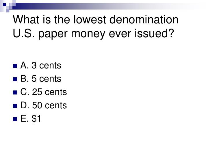 What is the lowest denomination U.S. paper money ever issued?