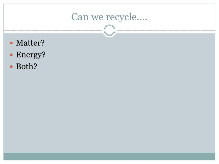Can we recycle….