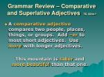 grammar review comparative and superlative adjectives te 559e f