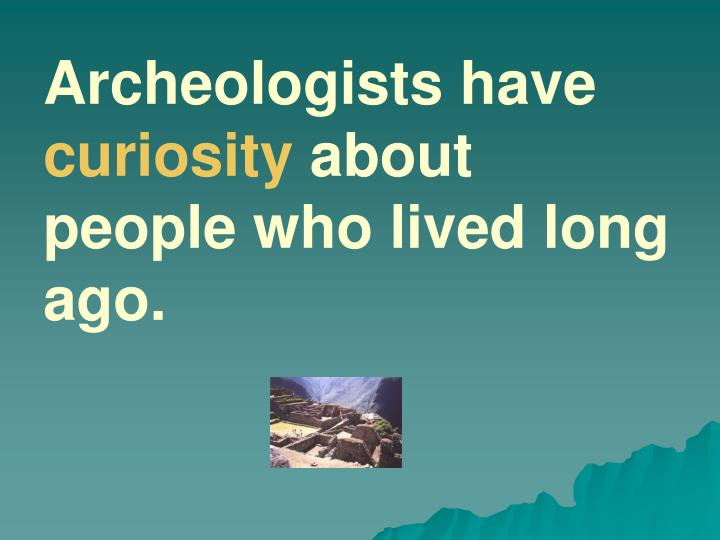 Archeologists have