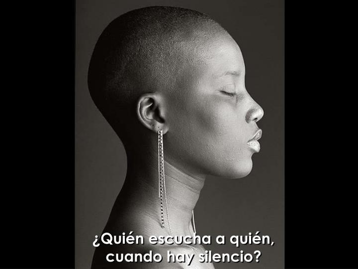 ¿Quién escucha a quién, cuando hay silencio?