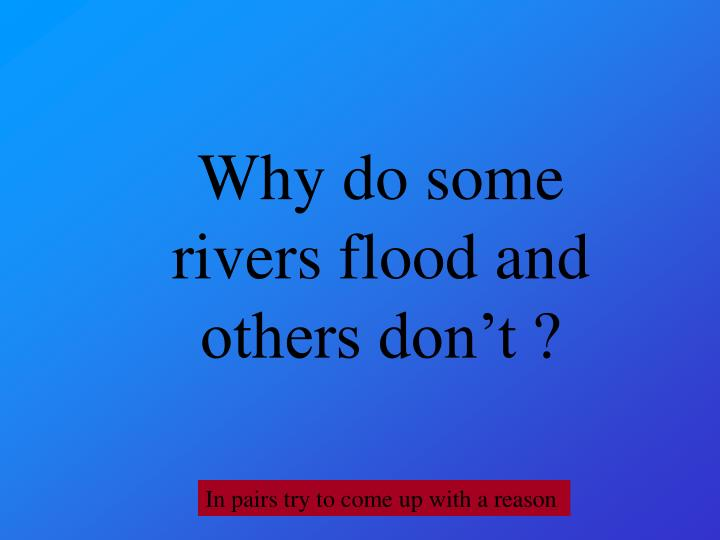 Why do some rivers flood and others don't ?
