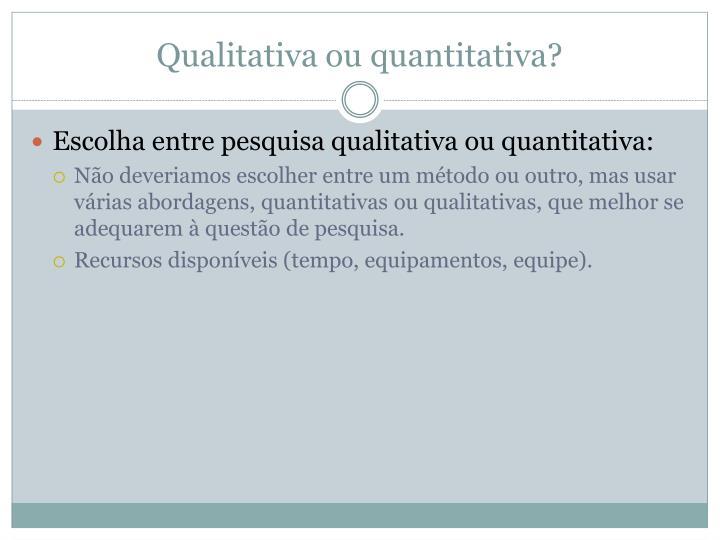 Qualitativa ou quantitativa?