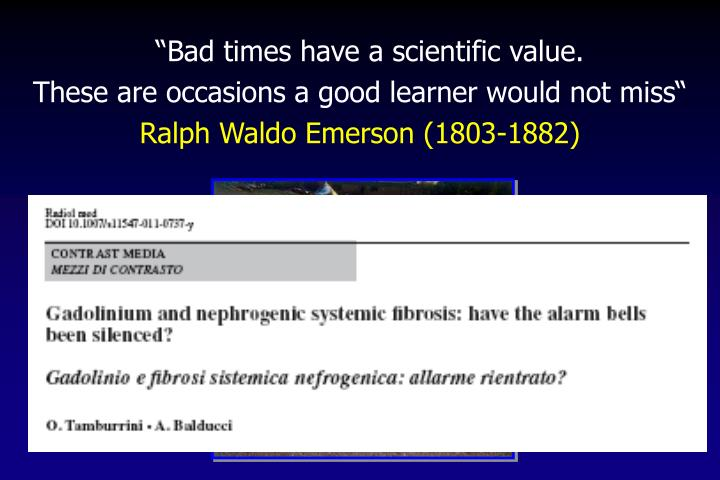 """""""Bad times have a scientific value."""