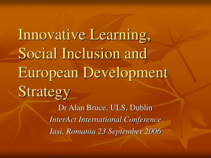Innovative Learning, Social Inclusion and European Development Strategy