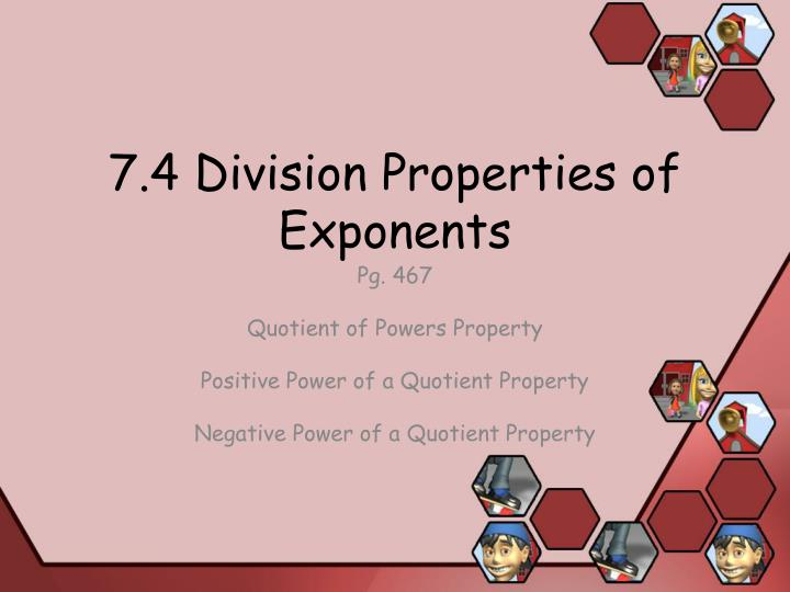 7.4 Division Properties of Exponents