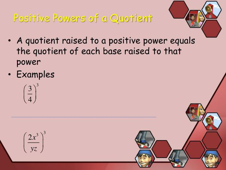 Positive Powers of a Quotient