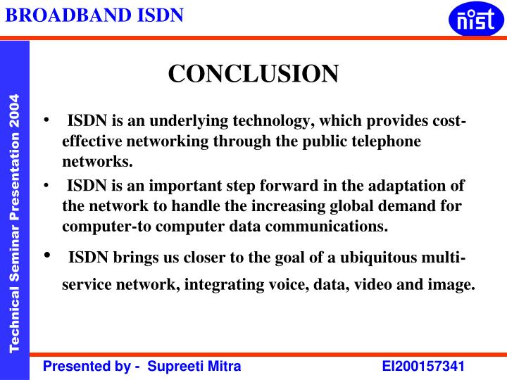 ISDN is an underlying technology, which provides cost- effective networking through the public telephone networks.
