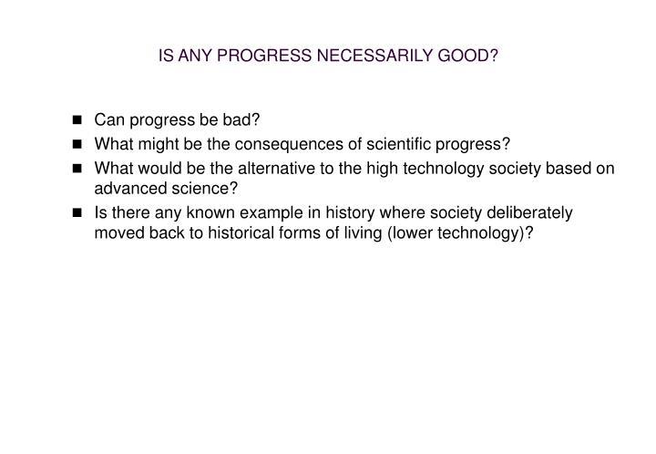 IS ANY PROGRESS NECESSARILY GOOD?