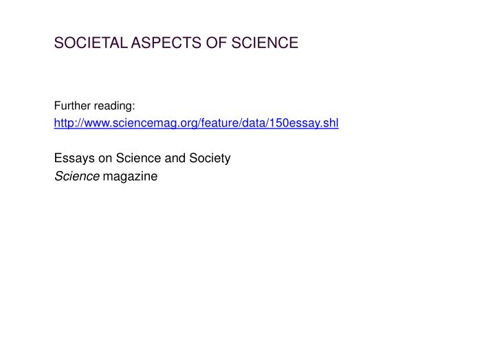 SOCIETAL ASPECTS OF SCIENCE