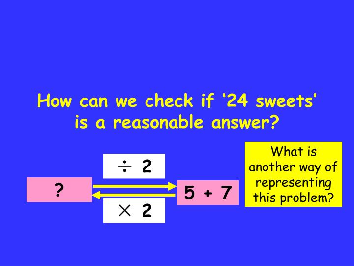 How can we check if '24 sweets' is a reasonable answer?