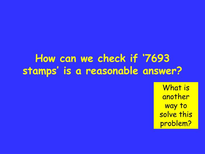 How can we check if '7693 stamps' is a reasonable answer?