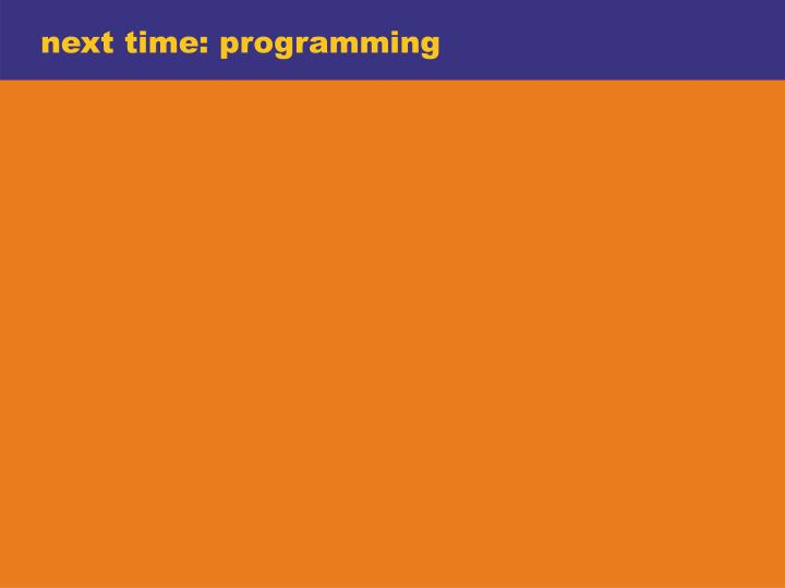 next time: programming