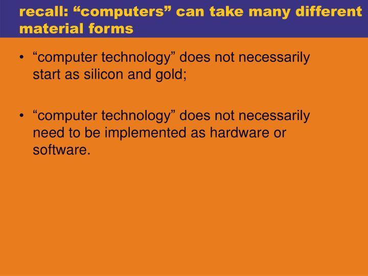 "recall: ""computers"" can take many different material forms"