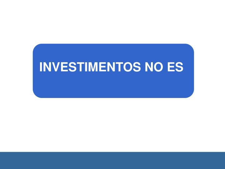 INVESTIMENTOS NO ES