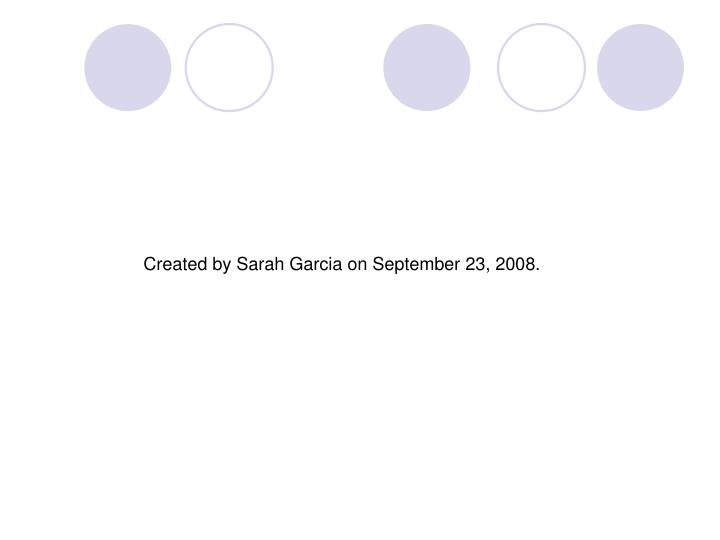 Created by Sarah Garcia on September 23, 2008.