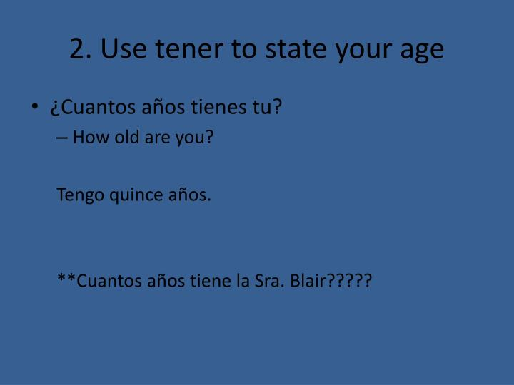 2. Use tener to state your age