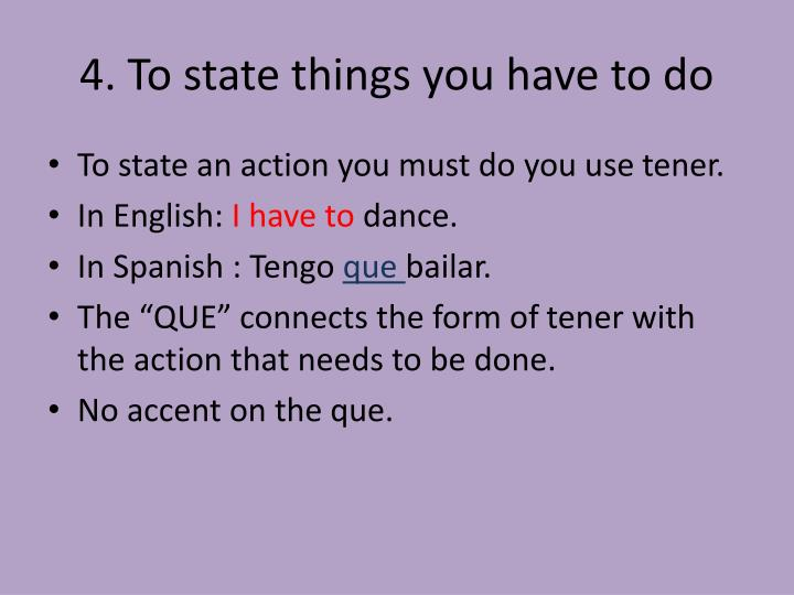 4. To state things you have to do