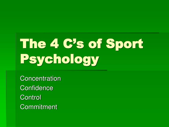 The 4 c s of sport psychology