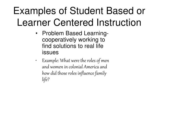 Examples of Student Based or Learner Centered Instruction
