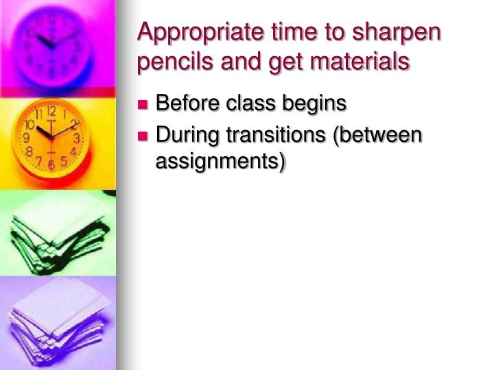 Appropriate time to sharpen pencils and get materials