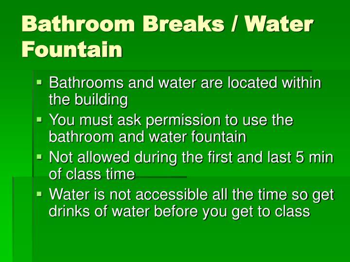 Bathroom Breaks / Water Fountain