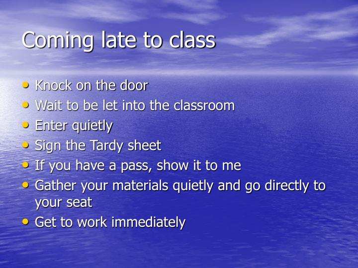 Coming late to class