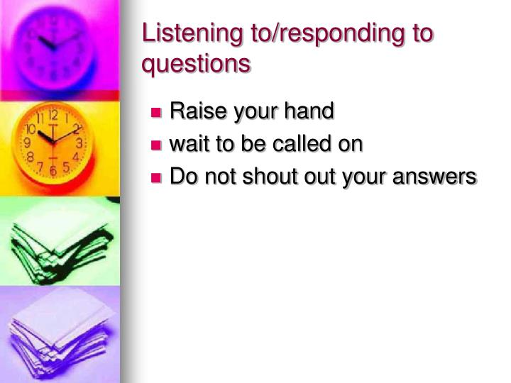 Listening to/responding to questions
