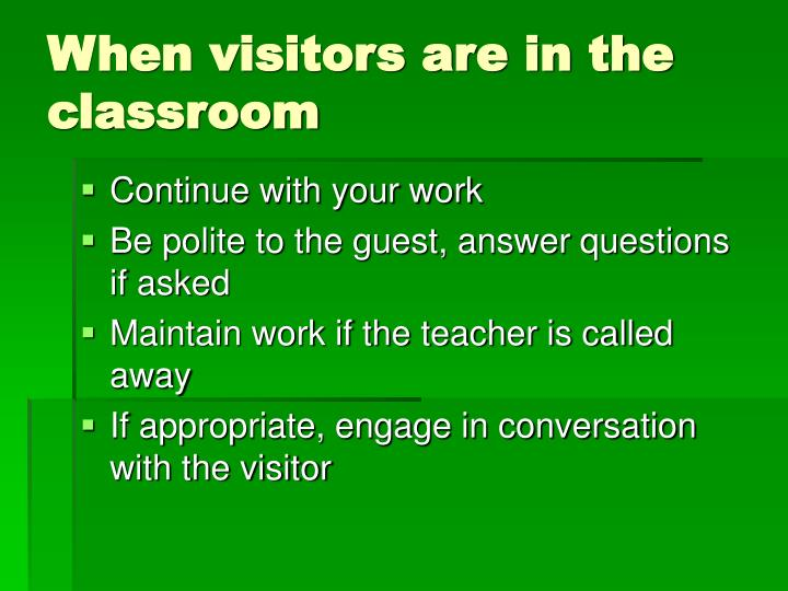 When visitors are in the classroom