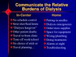 communicate the relative burdens of dialysis