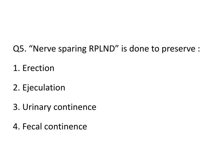"""Q5. """"Nerve sparing RPLND"""" is done to preserve :"""