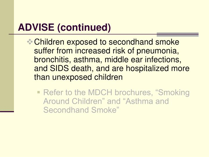 Children exposed to secondhand smoke suffer from increased risk of pneumonia, bronchitis, asthma, middle ear infections, and SIDS death, and are hospitalized more than unexposed children