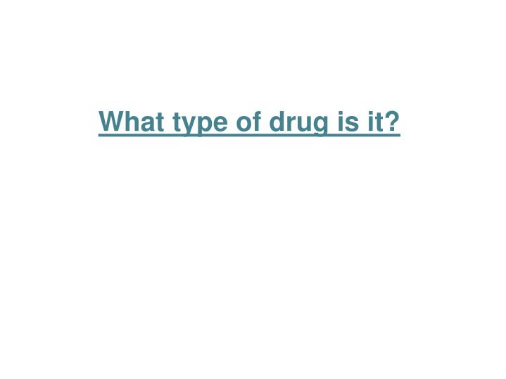 What type of drug is it?