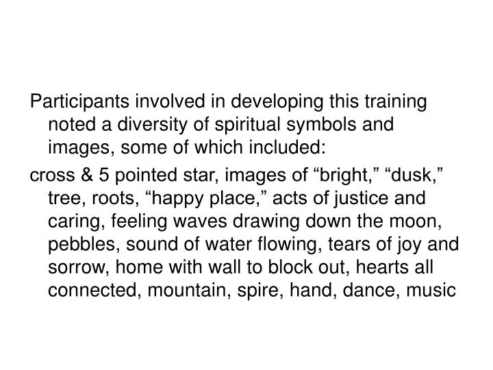 Participants involved in developing this training noted a diversity of spiritual symbols and images, some of which included: