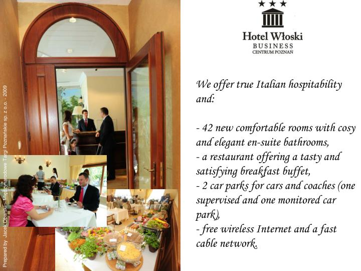 We offer true Italian hospitability and: