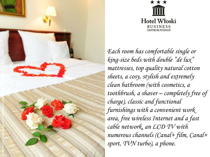Each room has comfortable single or king-size beds with double